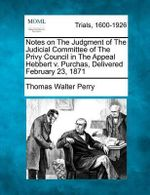 Notes on the Judgment of the Judicial Committee of the Privy Council in the Appeal Hebbert V. Purchas, Delivered February 23, 1871 - Thomas Walter Perry