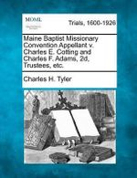 Maine Baptist Missionary Convention Appellant V. Charles E. Cotting and Charles F. Adams, 2D, Trustees, Etc. - Charles H Tyler