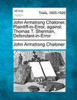 John Armstrong Chaloner, Plaintiff-In-Error, Against Thomas T. Sherman, Defendant-In-Error - John Armstrong Chaloner
