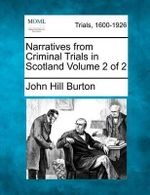 Narratives from Criminal Trials in Scotland Volume 2 of 2 - John Hill Burton
