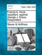 Francis A. Huck, Appellant, Against George J. Kraus, Respondent - Steuer &  Hoffman