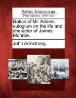Notice of Mr. Adams' Eulogium on the Life and Character of James Monroe. - John Armstrong