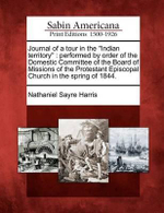 Journal of a Tour in the Indian Territory : Performed by Order of the Domestic Committee of the Board of Missions of the Protestant Episcopal Church in the Spring of 1844. - Nathaniel Sayre Harris