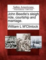 John Beedle's Sleigh Ride, Courtship and Marriage. - William L M'Clintock