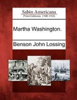 Martha Washington. - Professor Benson John Lossing