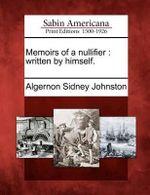 Memoirs of a Nullifier : Written by Himself. - Algernon Sidney Johnston