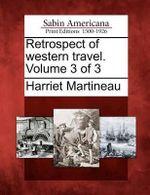 Retrospect of Western Travel. Volume 3 of 3 - Harriet Martineau