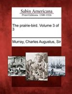 The Prairie-Bird. Volume 3 of 3 - Charles Augustus Sir Murray