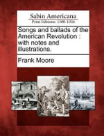 Songs and Ballads of the American Revolution : With Notes and Illustrations. - Frank Moore