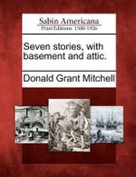 Seven Stories, with Basement and Attic. - Donald Grant Mitchell