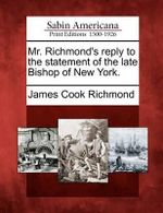 Mr. Richmond's Reply to the Statement of the Late Bishop of New York. - James Cook Richmond