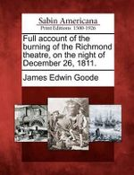 Full Account of the Burning of the Richmond Theatre, on the Night of December 26, 1811. - James Edwin Goode