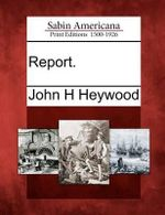 Report. - John H Heywood