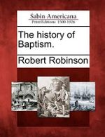 The History of Baptism. : A Discourse Preached on January 30, 1780, at the M... - Robert Robinson