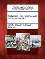 Taghconic : The Romance and Beauty of the Hills. - Joseph Edward Adams Smith