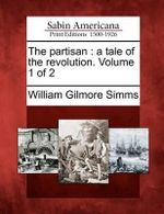The Partisan : A Tale of the Revolution. Volume 1 of 2 - William Gilmore Simms