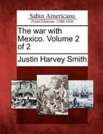 The War with Mexico. Volume 2 of 2 - Justin Harvey Smith