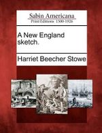 A New England Sketch. - Professor Harriet Beecher Stowe