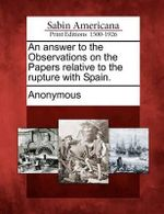 An Answer to the Observations on the Papers Relative to the Rupture with Spain. - Anonymous