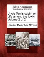 Uncle Tom's Cabin, Or, Life Among the Lowly. Volume 2 of 2 - Professor Harriet Beecher Stowe