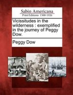 Vicissitudes in the Wilderness : Exemplified in the Journey of Peggy Dow. - Peggy Dow