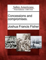 Concessions and Compromises. - Joshua Francis Fisher