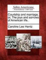 Courtship and Marriage, Or, the Joys and Sorrows of American Life. - Caroline Lee Hentz