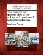 The Charters and General Laws of the Colony and Province of Massachusetts Bay. - Nathan Dane