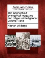 The Connecticut Evangelical Magazine and Religious Intelligencer. Volume 1 of 8 - Nathan Williams