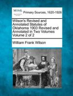 Wilson's Revised and Annotated Statutes of Oklahoma 1903 Revised and Annotated in Two Volumes Volume 2 of 2 - William Frank Wilson