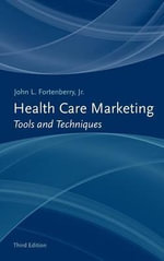 Health Care Marketing : Tools and Techniques - John L Fortenberry, Jr
