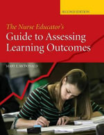 The Nurse Educator's Guide to Assessing Learning Outcomes - Mary E McDonald