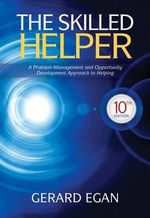 The Skilled Helper : A Problem-management and Opportunity-development Approach to Helping : 10th Edition - Gerard Egan