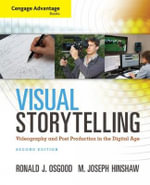 Cengage Advantage Books: Visual Storytelling : Videography and Post Production in the Digital Age - Ronald J. Osgood