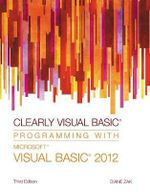 Clearly Visual Basic : Programming with Microsoft Visual Basic 2012 - Diane Zak