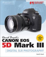David Busch's Canon EOS 5D Mark III Guide to Digital SLR Photography : Visual QuickStart Guide - David Busch