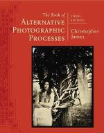 The Book of Alternative Photographic Processes - Christopher James