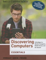 Discovering Computers, Essentials : Technology in a World of Computers, Mobile Devices, and the Internet - Misty E Vermaat