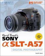 David Busch's Sony Alpha SLT-A57 Guide to Digital Photography - David Busch