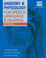 Anatomy & Physiology for Speech, Language and Hearing : An Introduction - Douglas King