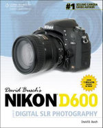 David Busch's Nikon D600 Guide to Digital SLR Photography - David Busch