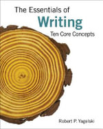 The Essentials of Writing : Ten Core Concepts, Brief - Robert Yagelski