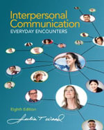 Interpersonal Communication : Everyday Encounters - Julia T. Wood