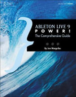 Ableton Live 9 Power : The Comprehensive Guide - Jon Margulies