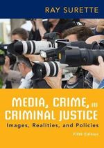 Media, Crime, and Criminal Justice - Ray Surette
