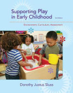 Supporting Play in Early Childhood : Environment, Curriculum, Assessment - Dorothy Sluss
