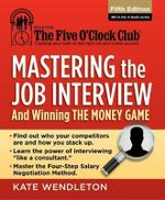 Mastering the Job Interview : And Winning the Money Game - Kate Wendleton
