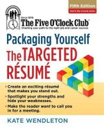 Packaging Yourself : The Targeted Resume - Kate Wendleton