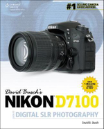 David Busch's Nikon D7100 Guide to Digital SLR Photography : David Busch's Digital Photography Guides - David Busch
