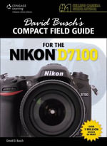 David Busch's Compact Field Guide for the Nikon D7100 : Tips and Techniques for Improving Your Digital Pho... - David Busch